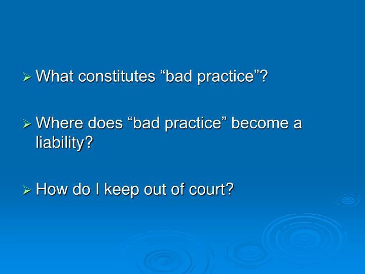 """What constitutes """"bad practice""""?"""