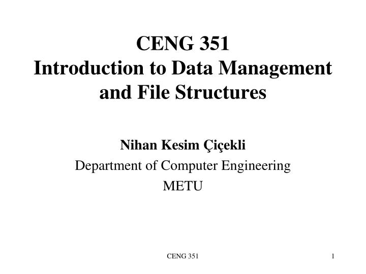 ceng 351 introduction to data management and file structures n.