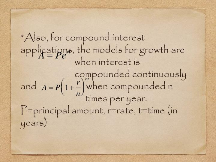 *Also, for compound interest applications, the models for growth are