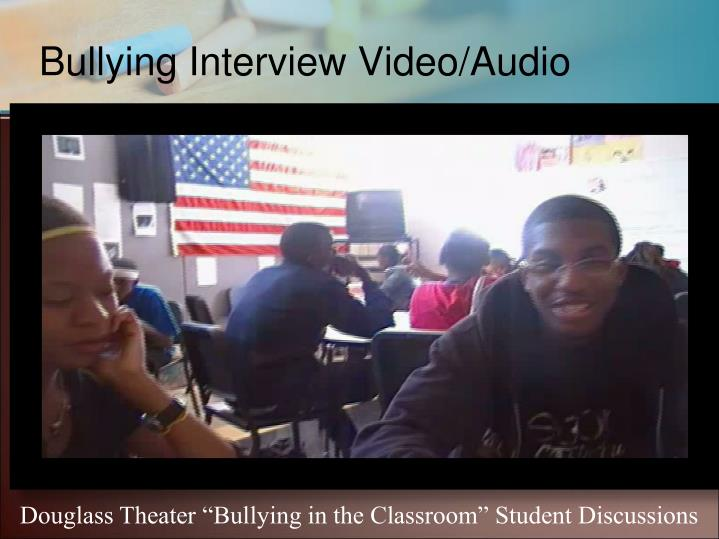 Bullying Interview Video/Audio