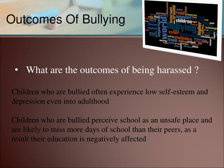 What are the outcomes of being harassed ?