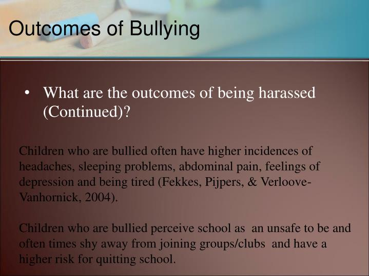 What are the outcomes of being harassed  (Continued)?