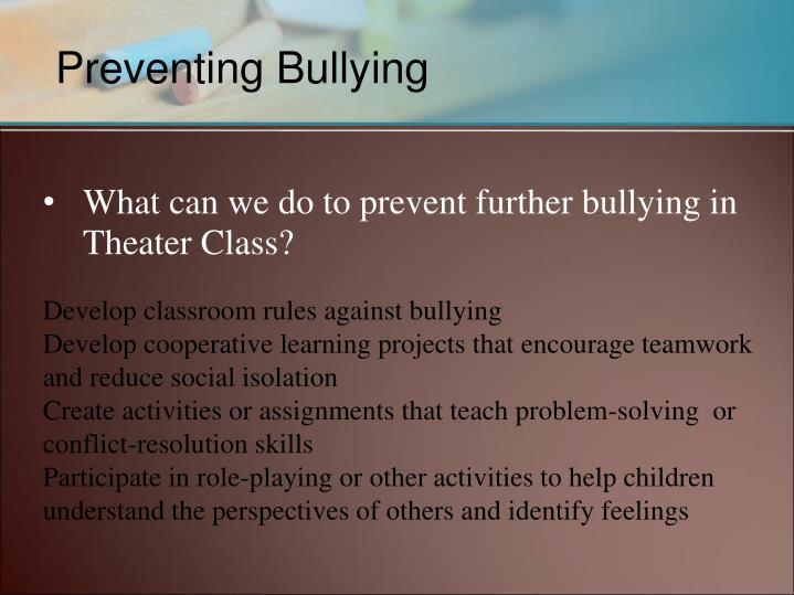What can we do to prevent further bullying in Theater Class?