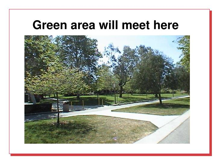 Green area will meet here