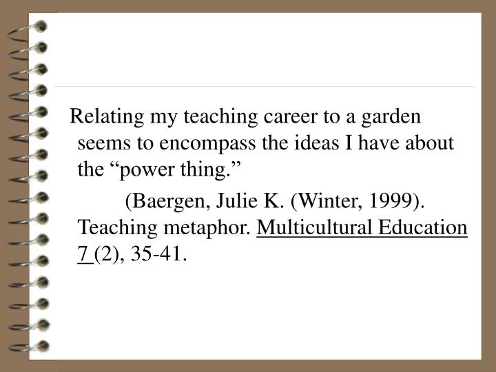 "Relating my teaching career to a garden seems to encompass the ideas I have about the ""power thing."""