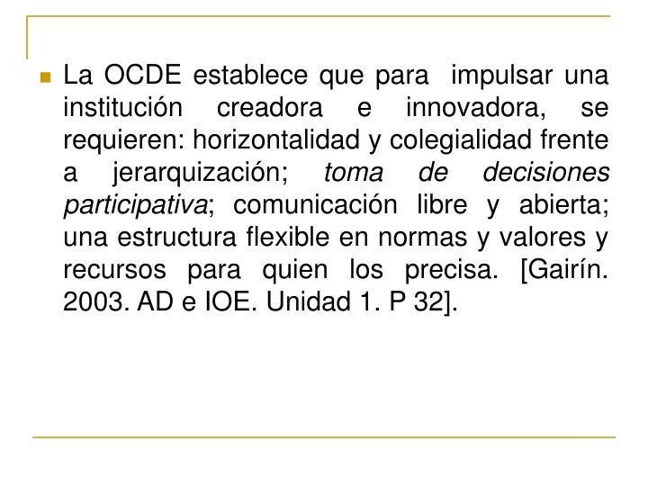 La OCDE establece que para  impulsar una institución creadora e innovadora, se requieren: horizontalidad y colegialidad frente a jerarquización;