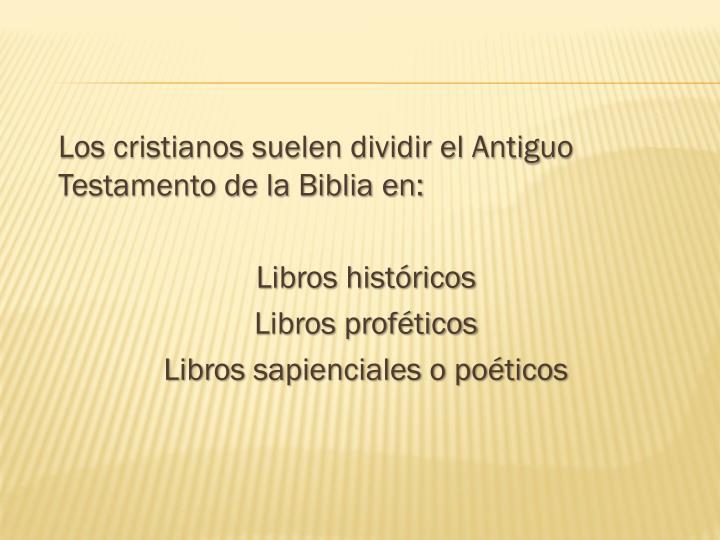 Los cristianos suelen dividir el Antiguo Testamento de la Biblia en: