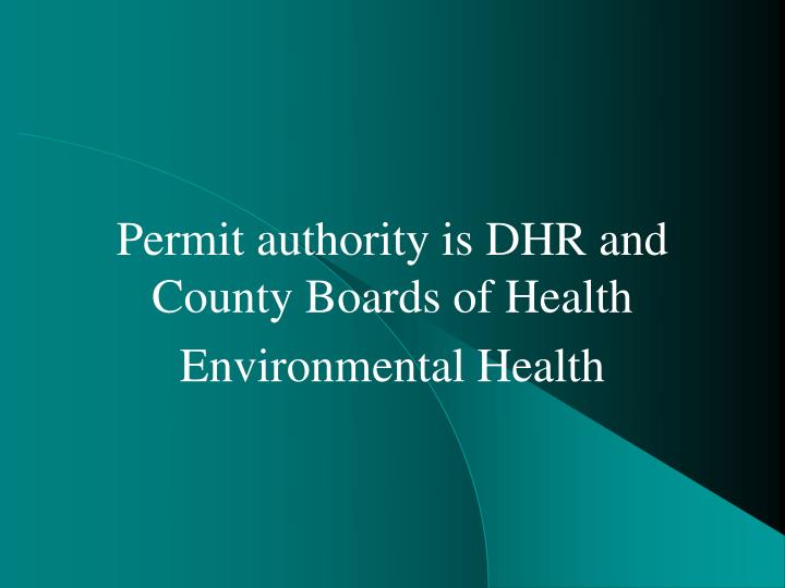 Permit authority is DHR and County Boards of Health