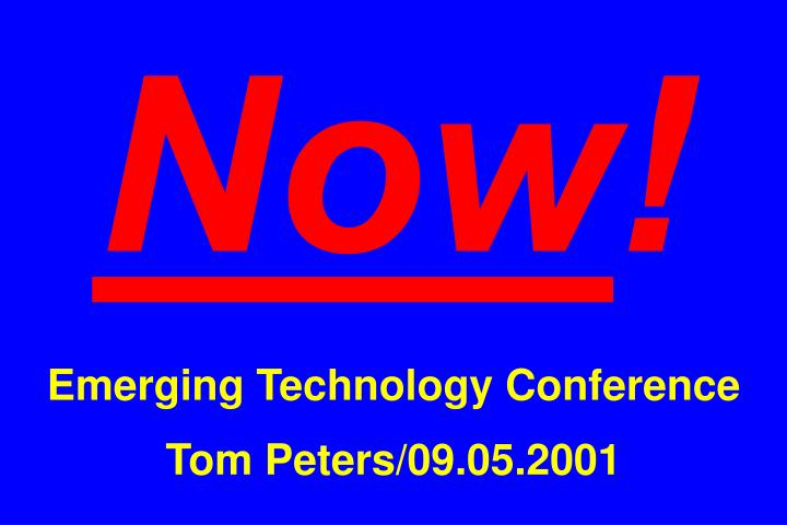 Now emerging technology conference tom peters 09 05 2001
