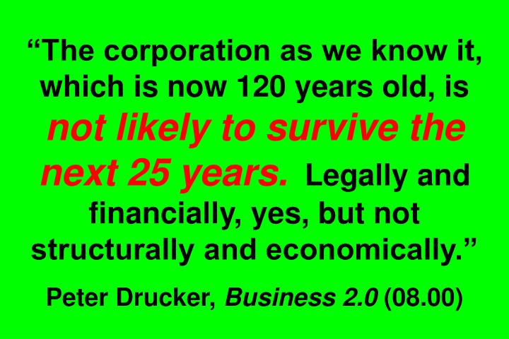 """""""The corporation as we know it, which is now 120 years old, is"""