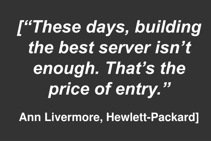 """[""""These days, building the best server isn't enough. That's the price of entry."""""""