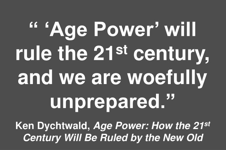 """"""" 'Age Power' will rule the 21"""