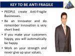 key to be anti fragile