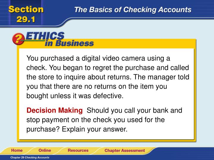 You purchased a digital video camera using a check. You began to regret the purchase and called the store to inquire about returns. The manager told you that there are no returns on the item you bought unless it was defective.