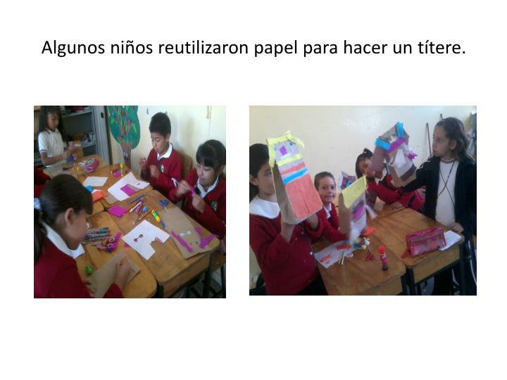 Algunos niños reutilizaron papel para hacer un títere.