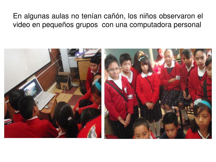 En algunas aulas no tenían cañón, los niños observaron el video en pequeños grupos  con una computadora personal