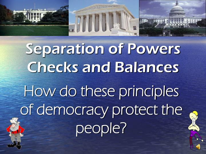 seperation of power and checks and balances essay