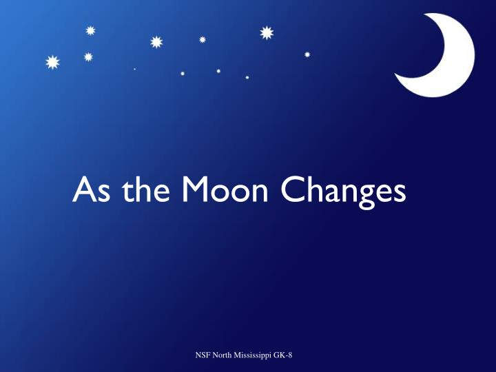 as the moon changes n.