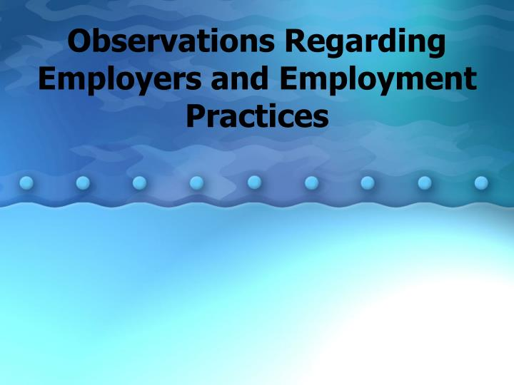 Observations Regarding Employers and Employment Practices