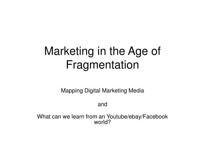 marketing in the age of fragmentation n.