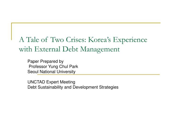 a tale of two crises korea s experience with external debt management n.