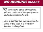 no bedding means