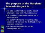 the purpose of the maryland scenario project is