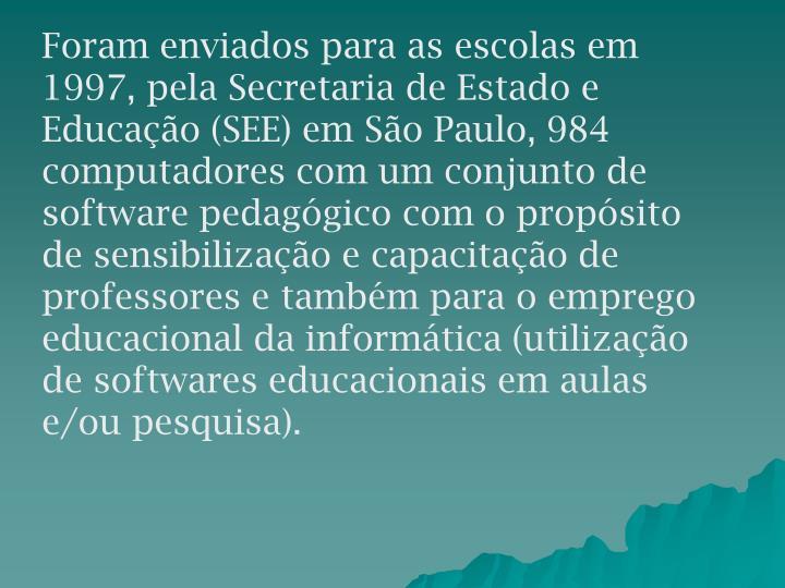 Foram enviados para as escolas em 1997, pela Secretaria de Estado e Educação (SEE) em São Paulo, 984 computadores com um conjunto de software pedagógico com o propósito de sensibilização e capacitação de professores e também para o emprego educacional da informática (utilização de softwares educacionais em aulas e/ou pesquisa).
