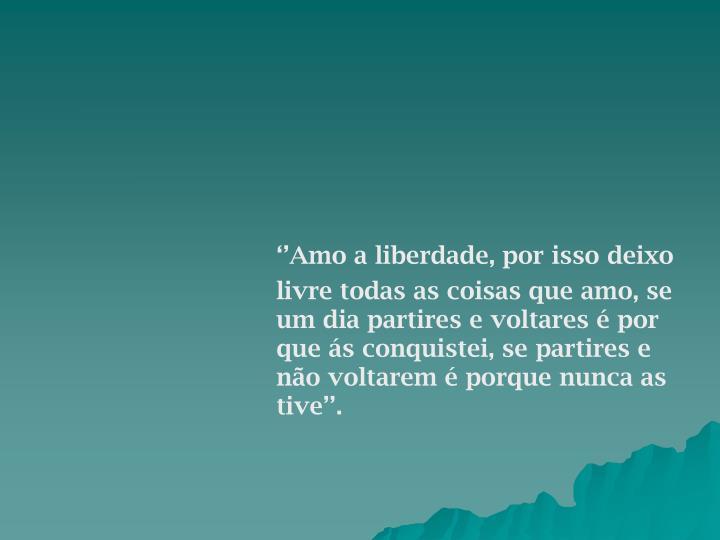 ''Amo a liberdade, por isso deixo