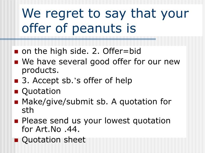 We regret to say that your offer of peanuts is