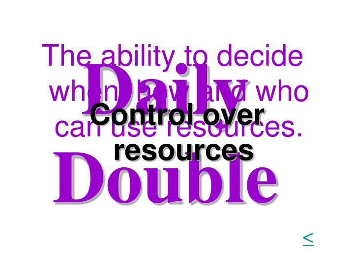 The ability to decide when, how and who can use resources.