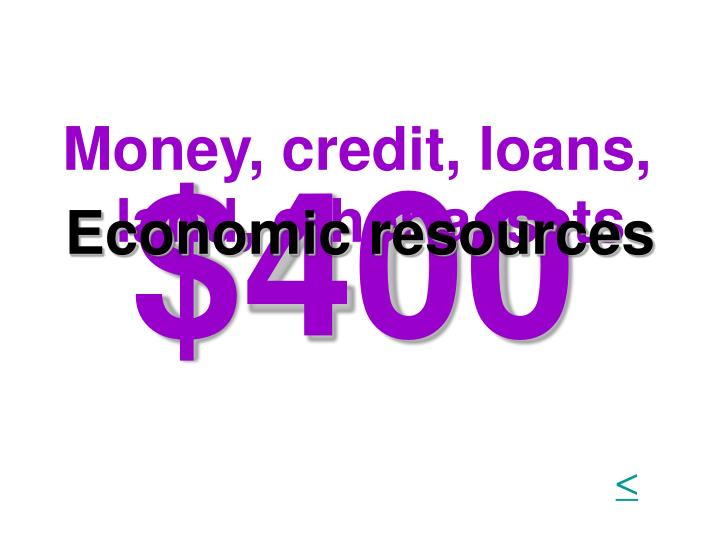 Money, credit, loans, land, other assets