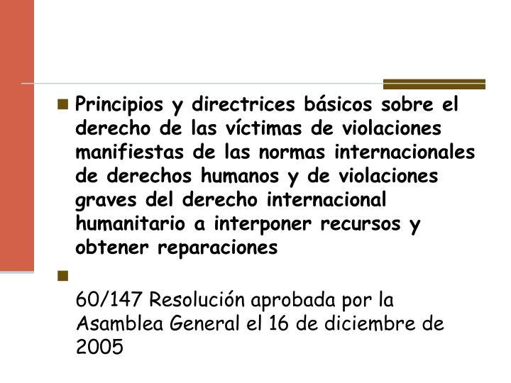 Principios y directrices básicos sobre el derecho de lasvíctimas de violaciones manifiestas de las normas internacionales de derechos humanos y de violaciones gravesdel derecho internacional humanitario a interponer recursos y obtener reparaciones