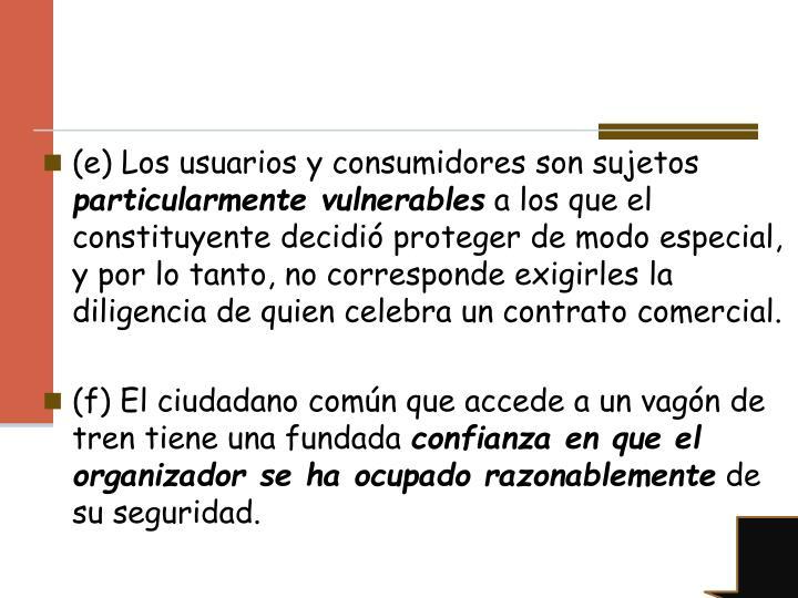 (e) Los usuarios y consumidores son sujetos