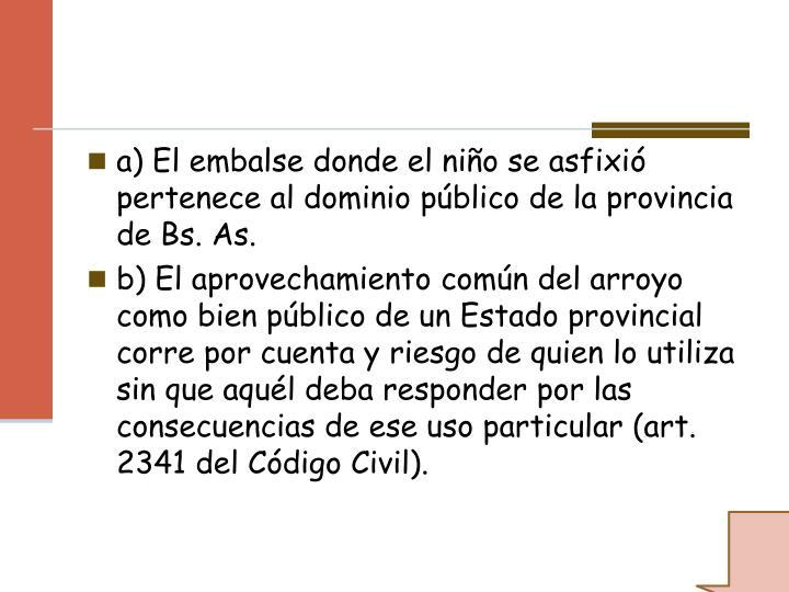 a) El embalse donde el niño se asfixió pertenece al dominio público de la provincia de Bs. As.