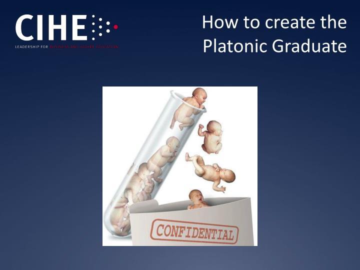 How to create the Platonic Graduate