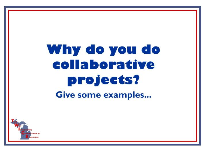 Why do you do collaborative projects?