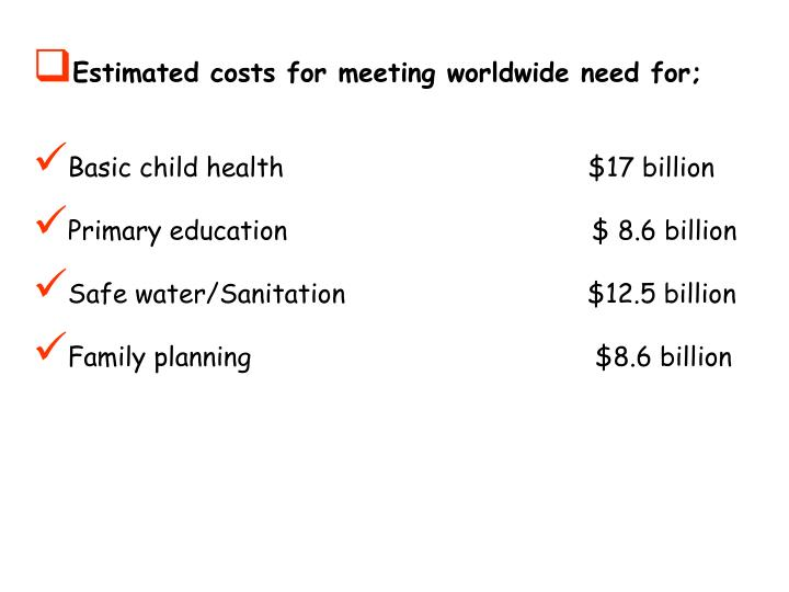 Estimated costs for meeting worldwide need for;