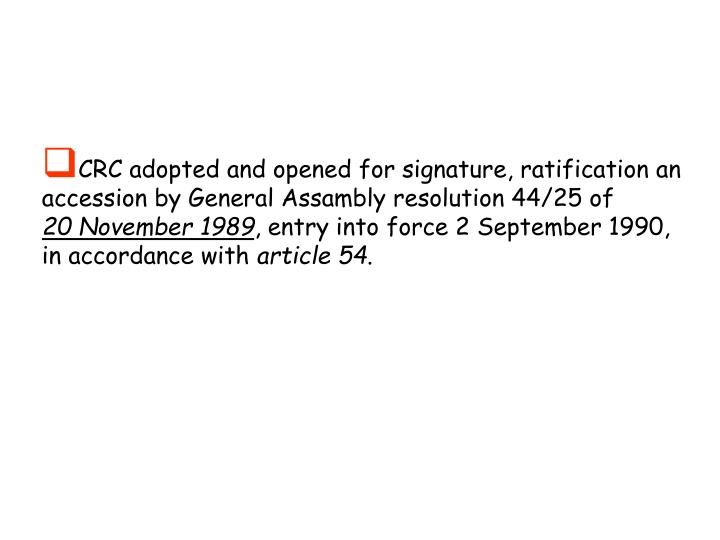 CRC adopted and opened for signature, ratification an