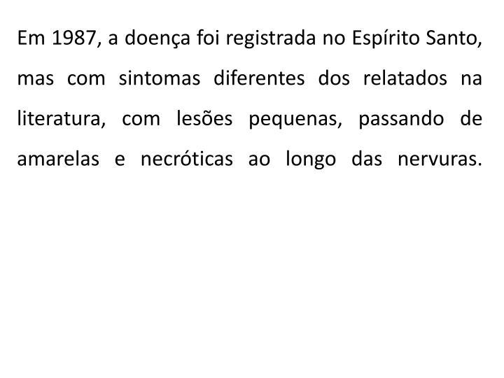 Em 1987, a doença foi registrada no Espírito Santo, mas com sintomas diferentes dos relatados na literatura, com lesões pequenas, passando de amarelas e necróticas ao longo das nervuras.