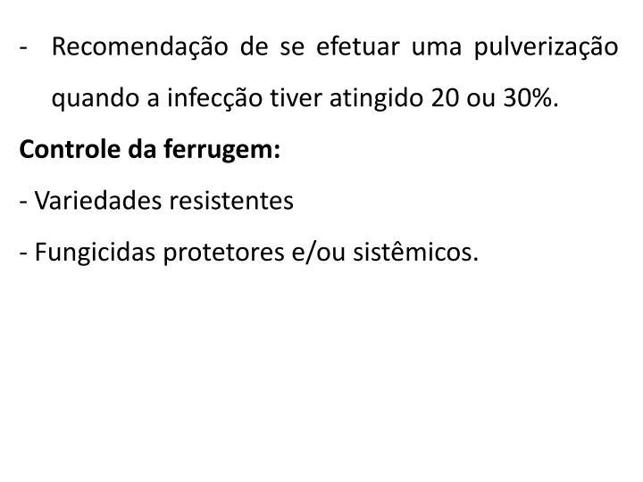 Recomendação de se efetuar uma pulverização quando a infecção tiver atingido 20 ou 30%.