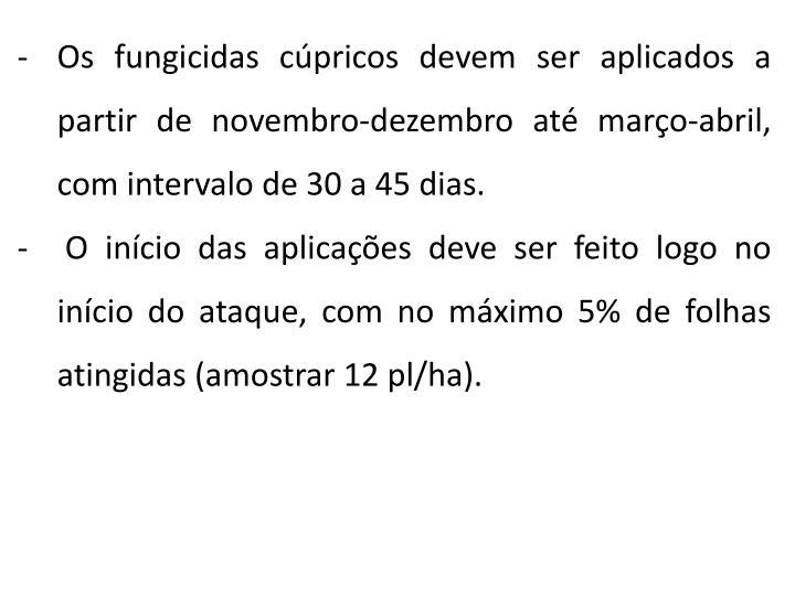 Os fungicidas cúpricos devem ser aplicados a partir de novembro-dezembro até março-abril, com intervalo de 30 a 45 dias.
