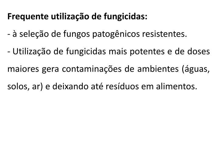 Frequente utilização de fungicidas: