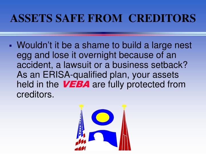 ASSETS SAFE FROM  CREDITORS