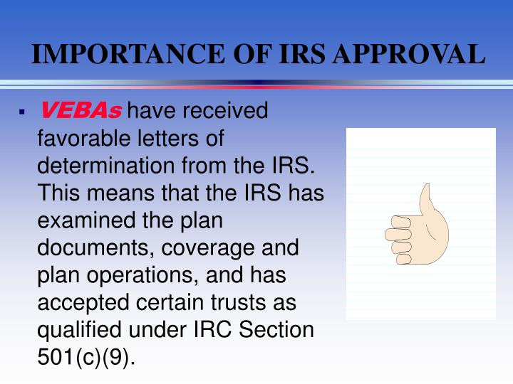 IMPORTANCE OF IRS APPROVAL