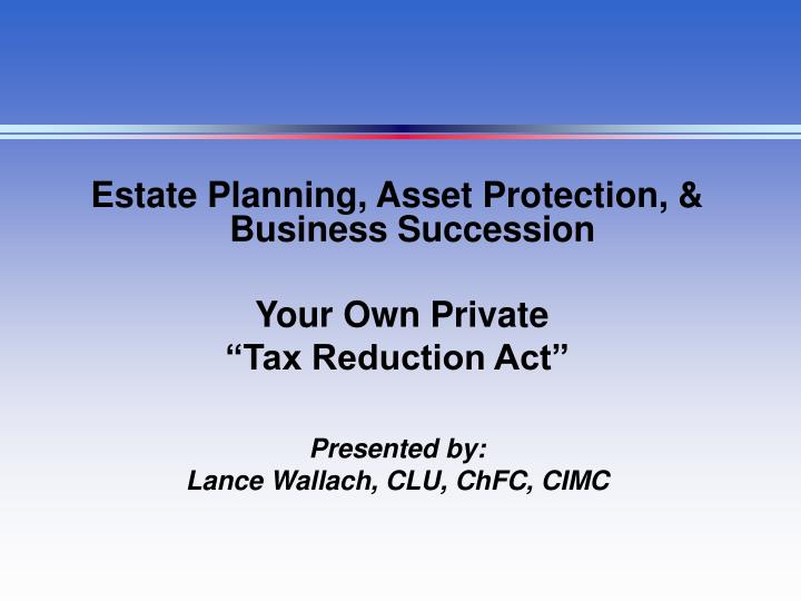 Estate Planning, Asset Protection, & Business Succession