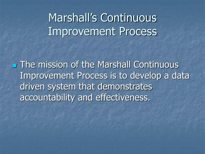 Marshall s continuous improvement process