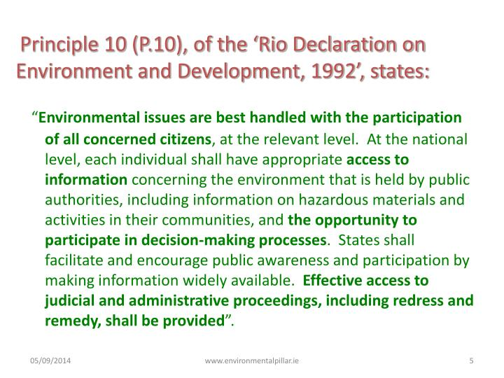 Principle 10 (P.10), of the 'Rio Declaration on Environment and Development, 1992', states: