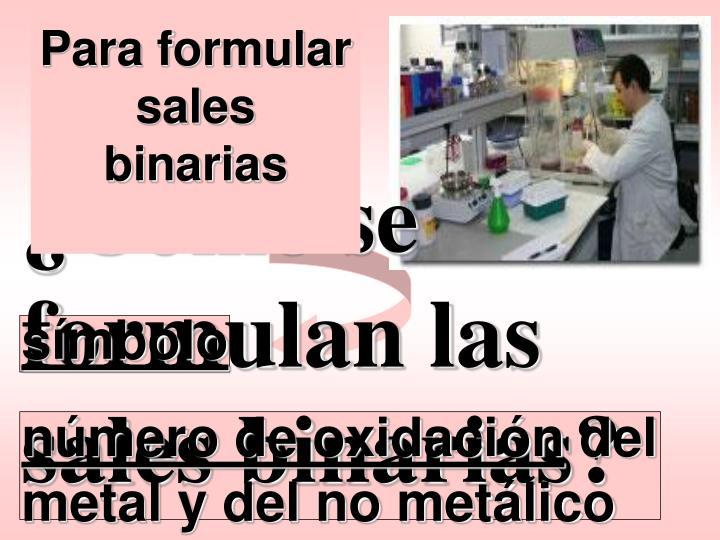 Para formular sales binarias
