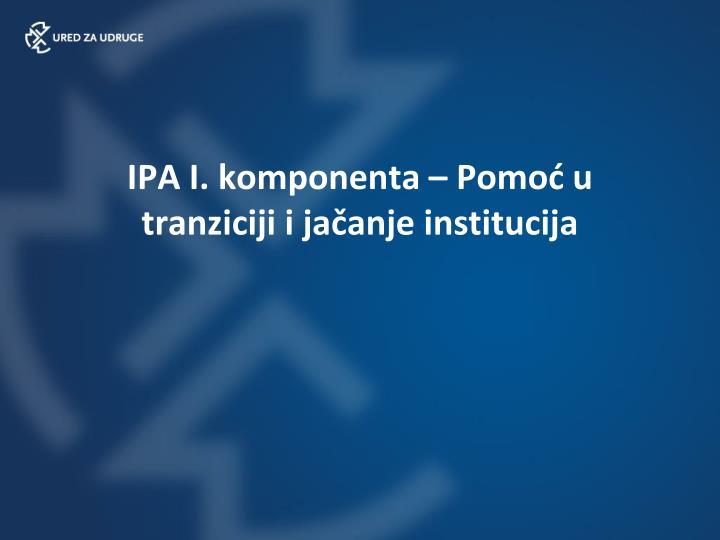 IPA I. komponenta – Pomoć u tranziciji i jačanje institucija